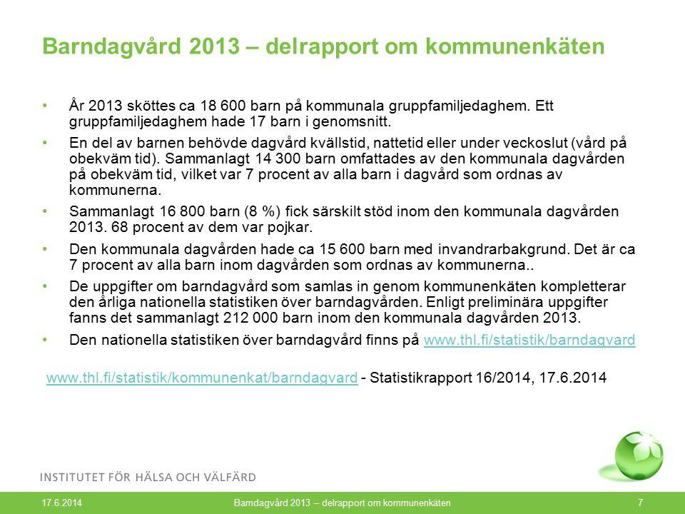 17.6.2014 Barndagvård 2013 – delrapport om kommunenkäten7 År 2013 sköttes ca 18 600 barn på kommunala gruppfamiljedaghem.
