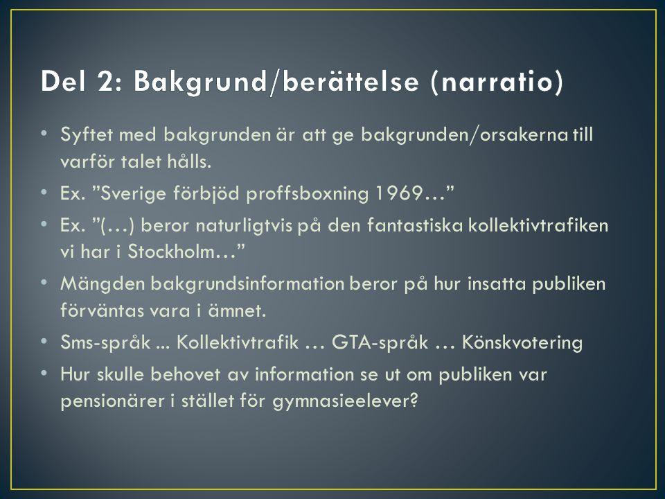 """Syftet med bakgrunden är att ge bakgrunden/orsakerna till varför talet hålls. Ex. """"Sverige förbjöd proffsboxning 1969…"""" Ex. """"(…) beror naturligtvis på"""