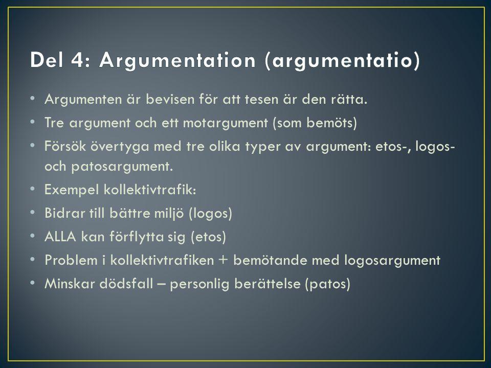 Argumenten är bevisen för att tesen är den rätta. Tre argument och ett motargument (som bemöts) Försök övertyga med tre olika typer av argument: etos-