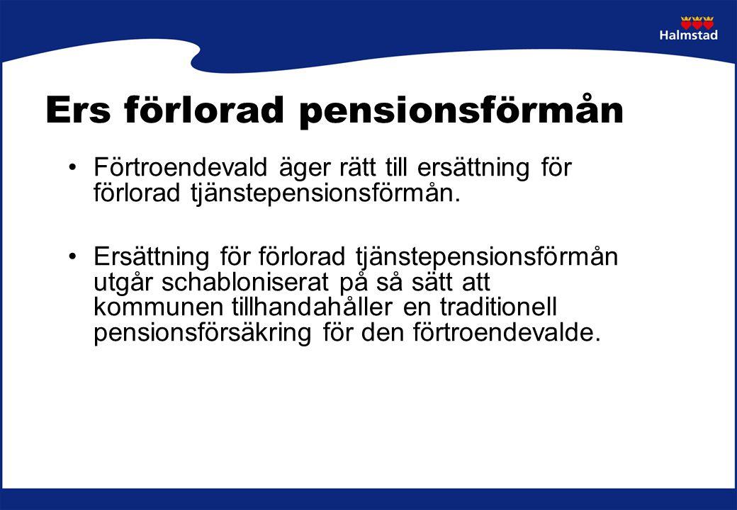 Ers förlorad pensionsförmån Förtroendevald äger rätt till ersättning för förlorad tjänstepensionsförmån. Ersättning för förlorad tjänstepensionsförmån