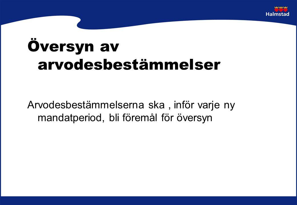 Översyn av arvodesbestämmelser Arvodesbestämmelserna ska, inför varje ny mandatperiod, bli föremål för översyn Stadskontoret