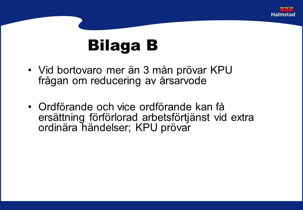 Bilaga B Vid bortovaro mer än 3 mån prövar KPU frågan om reducering av årsarvode Ordförande och vice ordförande kan få ersättning förförlorad arbetsfö