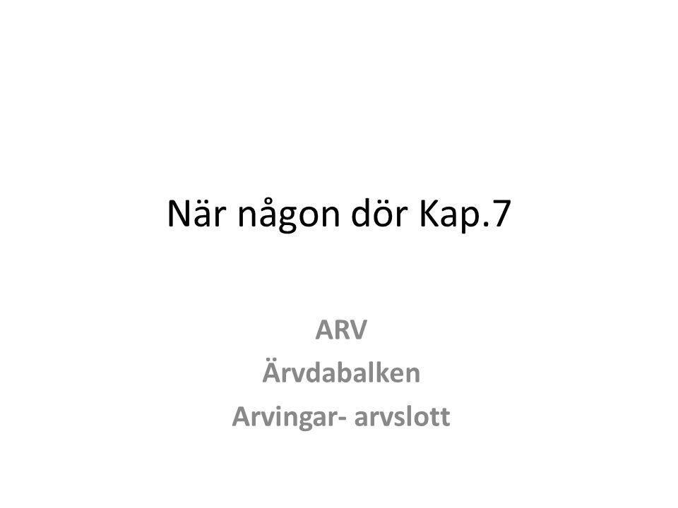 När någon dör Kap.7 ARV Ärvdabalken Arvingar- arvslott