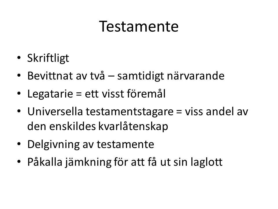 Testamente Skriftligt Bevittnat av två – samtidigt närvarande Legatarie = ett visst föremål Universella testamentstagare = viss andel av den enskildes