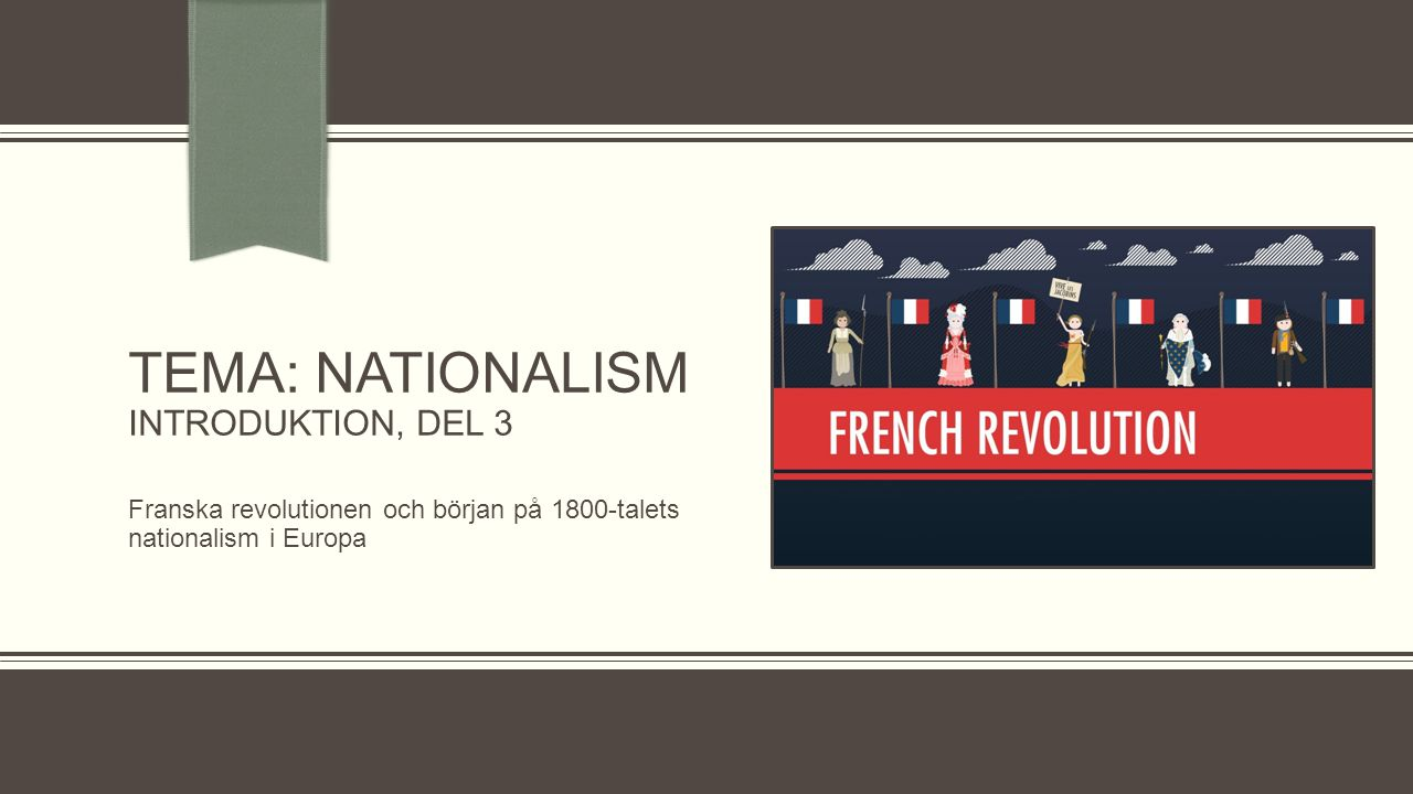 Dagens schema:  Gå igenom dagens schema  Kort genomgång av föregående lektion  Den franska revolutionen Sammanfattning av händelseförloppet Hur kopplar man franska revolutionen till nationalism.