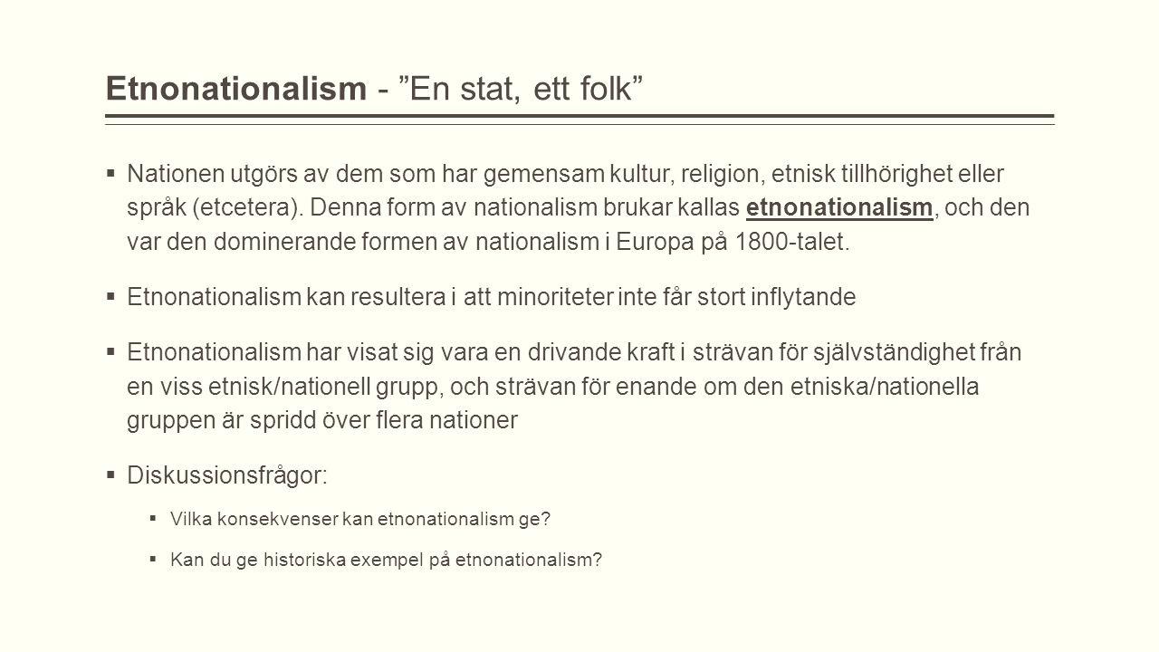 """Etnonationalism - """"En stat, ett folk""""  Nationen utgörs av dem som har gemensam kultur, religion, etnisk tillhörighet eller språk (etcetera). Denna fo"""