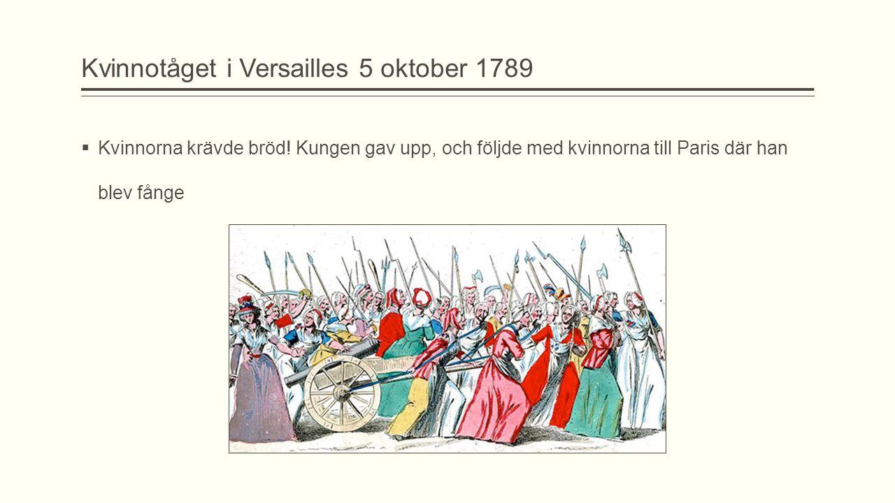 Kvinnotåget i Versailles 5 oktober 1789  Kvinnorna krävde bröd! Kungen gav upp, och följde med kvinnorna till Paris där han blev fånge