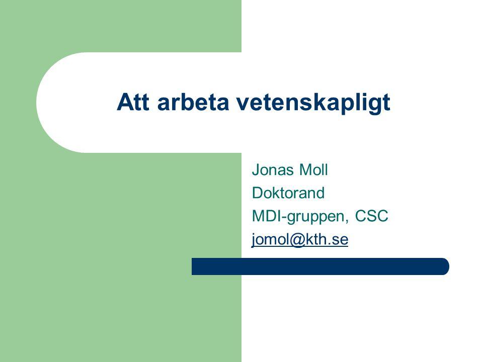 Att arbeta vetenskapligt Jonas Moll Doktorand MDI-gruppen, CSC jomol@kth.se