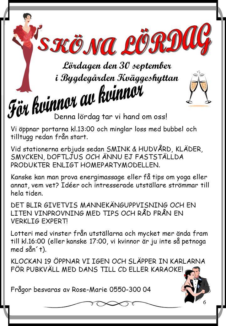 6 Lördagen den 30 september i Bygdegården Kväggeshyttan Denna lördag tar vi hand om oss.