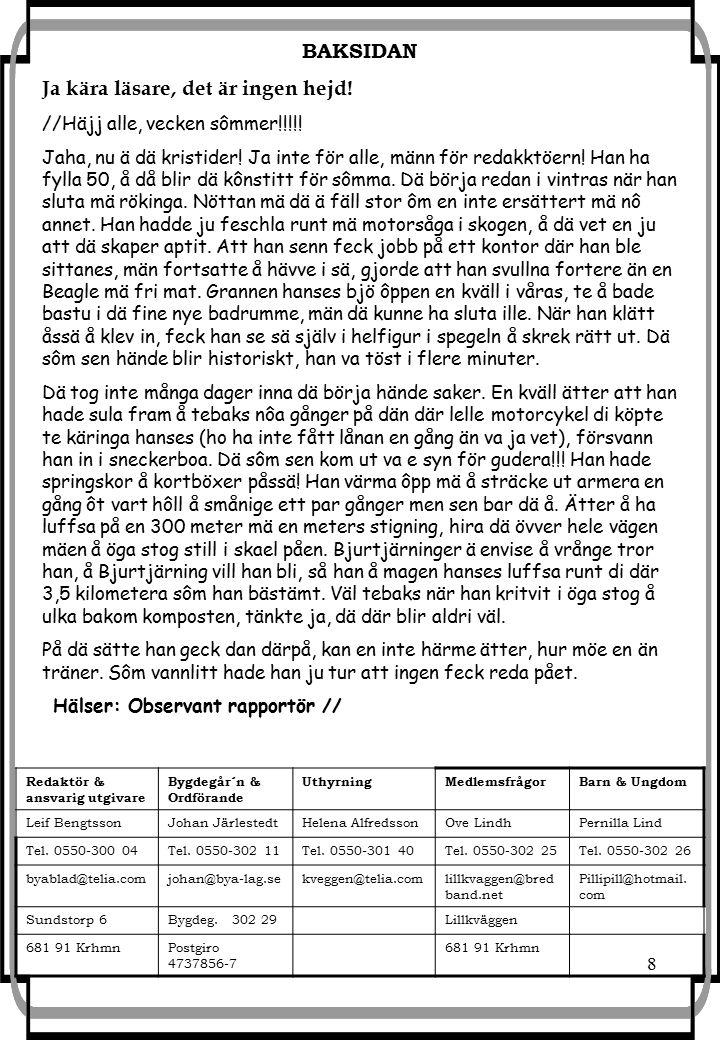 8 Redaktör & ansvarig utgivare Bygdegår´n & Ordförande UthyrningMedlemsfrågorBarn & Ungdom Leif BengtssonJohan JärlestedtHelena AlfredssonOve LindhPernilla Lind Tel.
