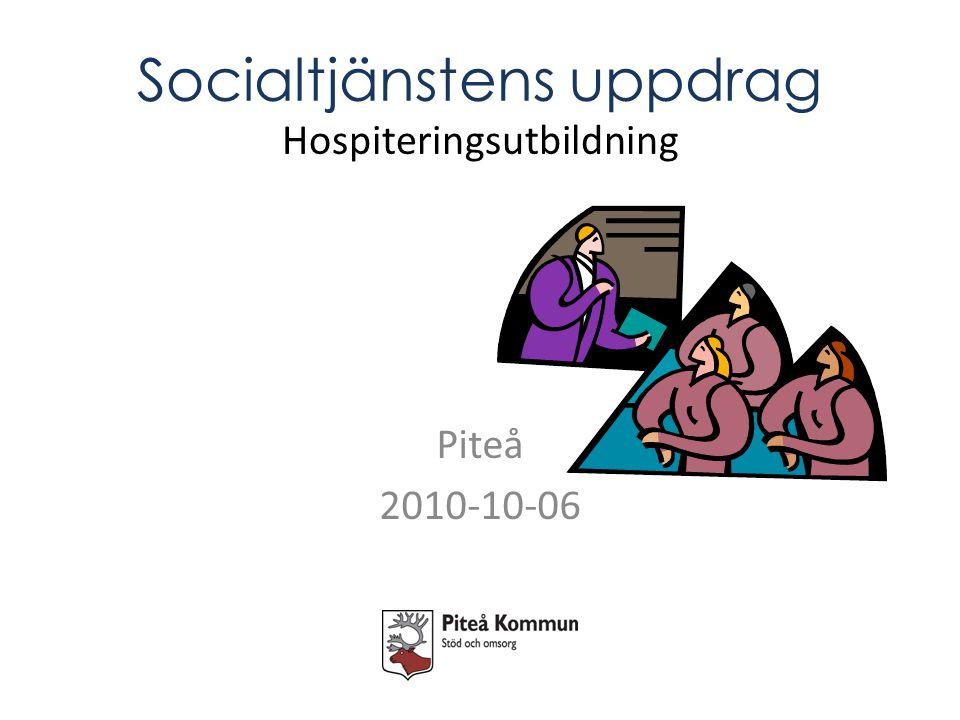 Socialtjänstens uppdrag Hospiteringsutbildning Piteå 2010-10-06