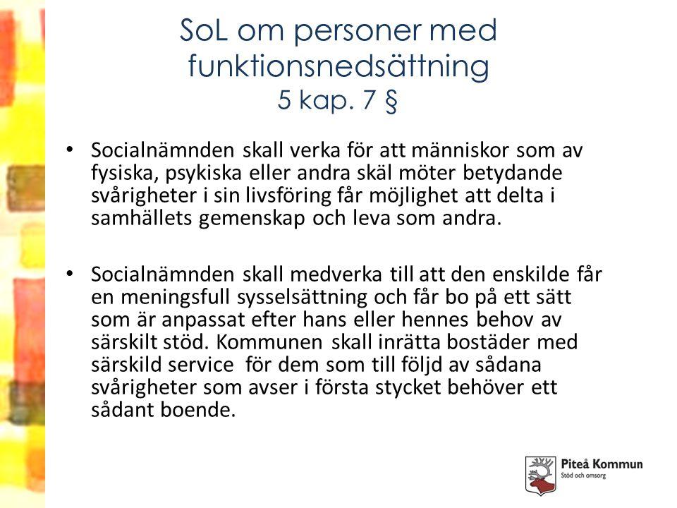 SoL om personer med funktionsnedsättning 5 kap. 7 § Socialnämnden skall verka för att människor som av fysiska, psykiska eller andra skäl möter betyda