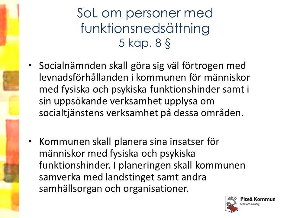 SoL om personer med funktionsnedsättning 5 kap. 8 § Socialnämnden skall göra sig väl förtrogen med levnadsförhållanden i kommunen för människor med fy