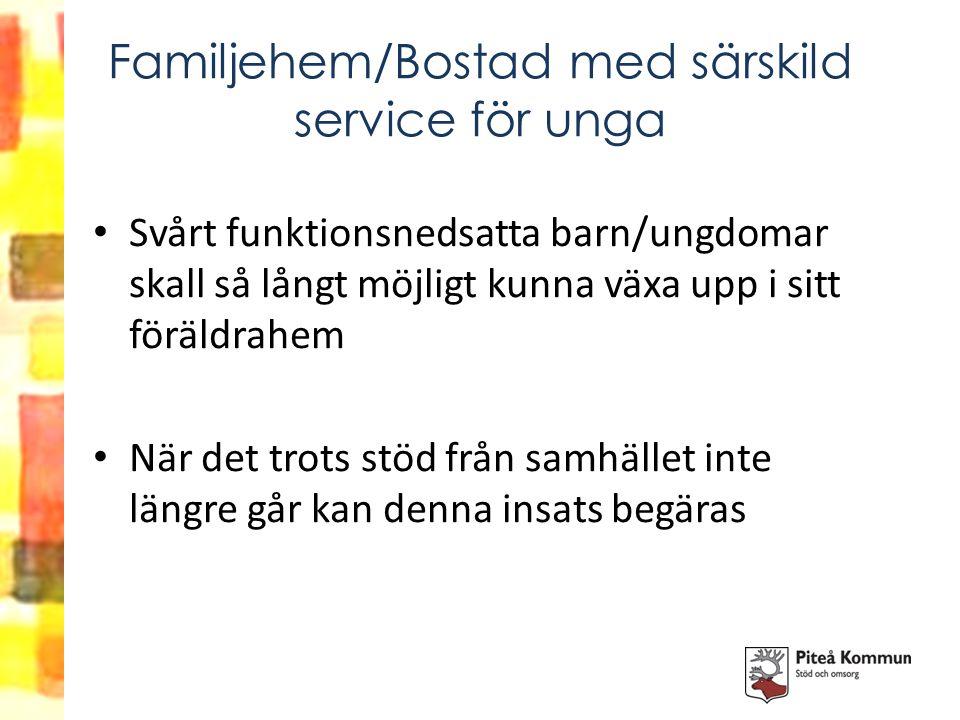 Familjehem/Bostad med särskild service för unga Svårt funktionsnedsatta barn/ungdomar skall så långt möjligt kunna växa upp i sitt föräldrahem När det