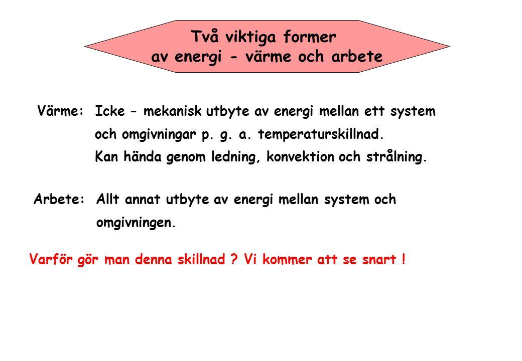 Två viktiga former av energi - värme och arbete Värme: Icke - mekanisk utbyte av energi mellan ett system och omgivningar p. g. a. temperaturskillnad.