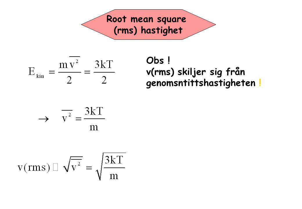 Root mean square (rms) hastighet Obs ! v(rms) skiljer sig från genomsntittshastigheten !