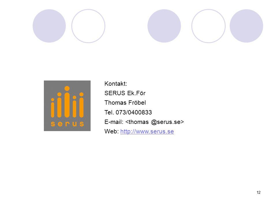12 Kontakt: SERUS Ek.För Thomas Fröbel Tel. 073/0400833 E-mail: Web: http://www.serus.sehttp://www.serus.se