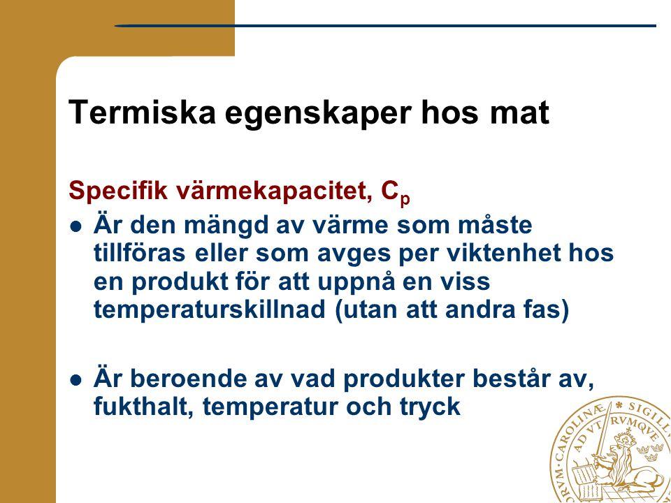 Termiska egenskaper hos mat Specifik värmekapacitet, C p Är den mängd av värme som måste tillföras eller som avges per viktenhet hos en produkt för at