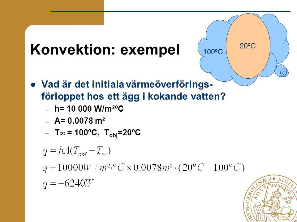 Konvektion: exempel Vad är det initiala värmeöverförings- förloppet hos ett ägg i kokande vatten? – h= 10 000 W/m²ºC – A= 0.0078 m² – T  = 100ºC, T o
