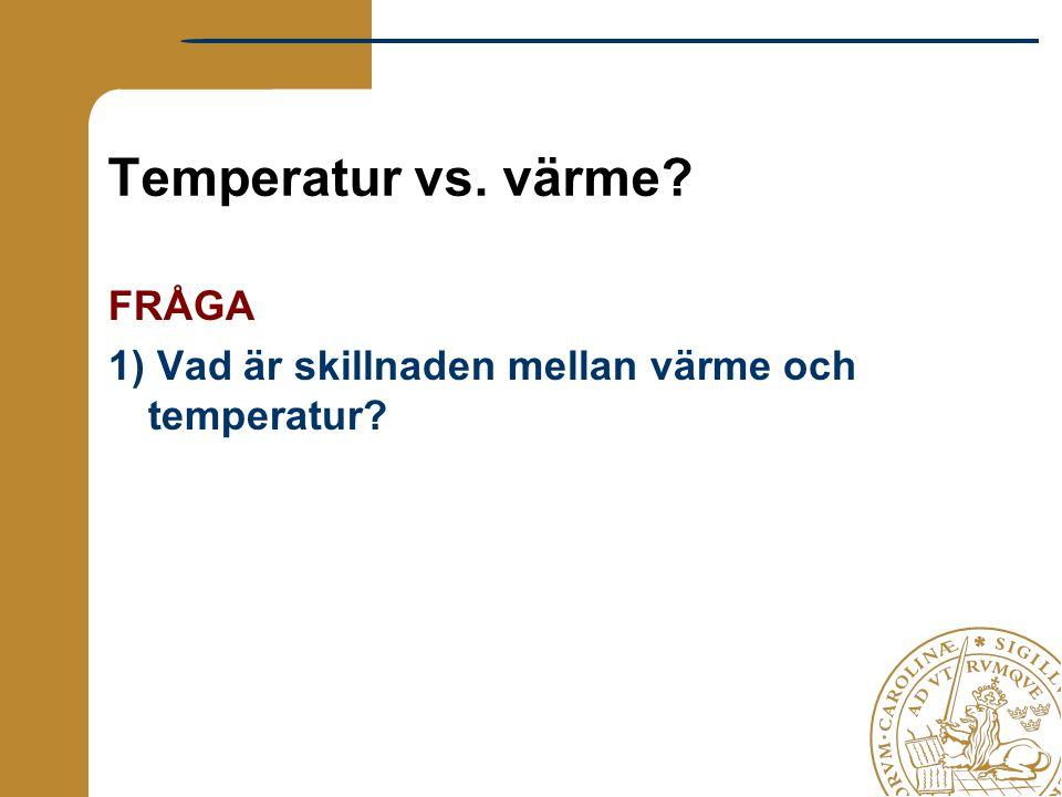 Temperatur vs. värme? FRÅGA 1) Vad är skillnaden mellan värme och temperatur?