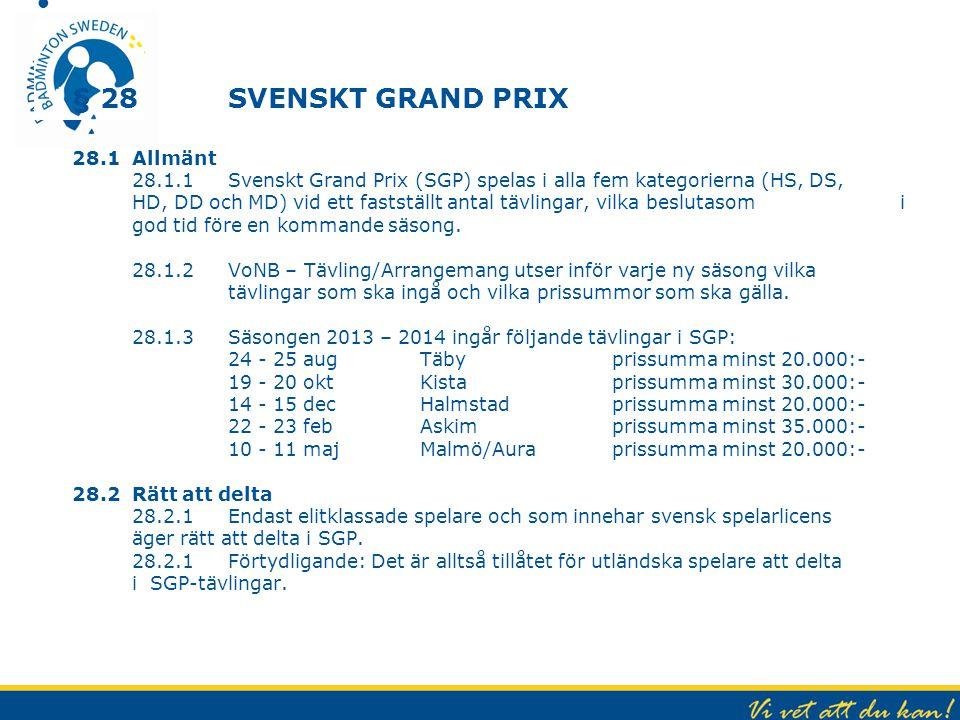 § 28SVENSKT GRAND PRIX 28.1 Allmänt 28.1.1 Svenskt Grand Prix (SGP) spelas i alla fem kategorierna (HS, DS, HD, DD och MD) vid ett fastställt antal tä