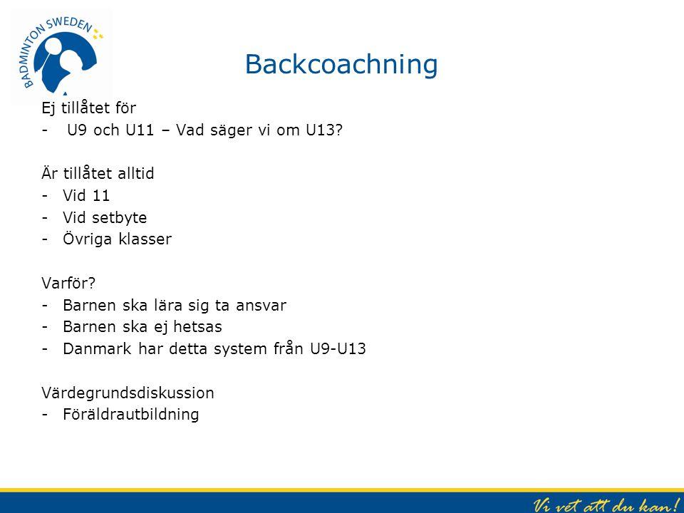 Backcoachning Ej tillåtet för -U9 och U11 – Vad säger vi om U13? Är tillåtet alltid -Vid 11 -Vid setbyte -Övriga klasser Varför? -Barnen ska lära sig