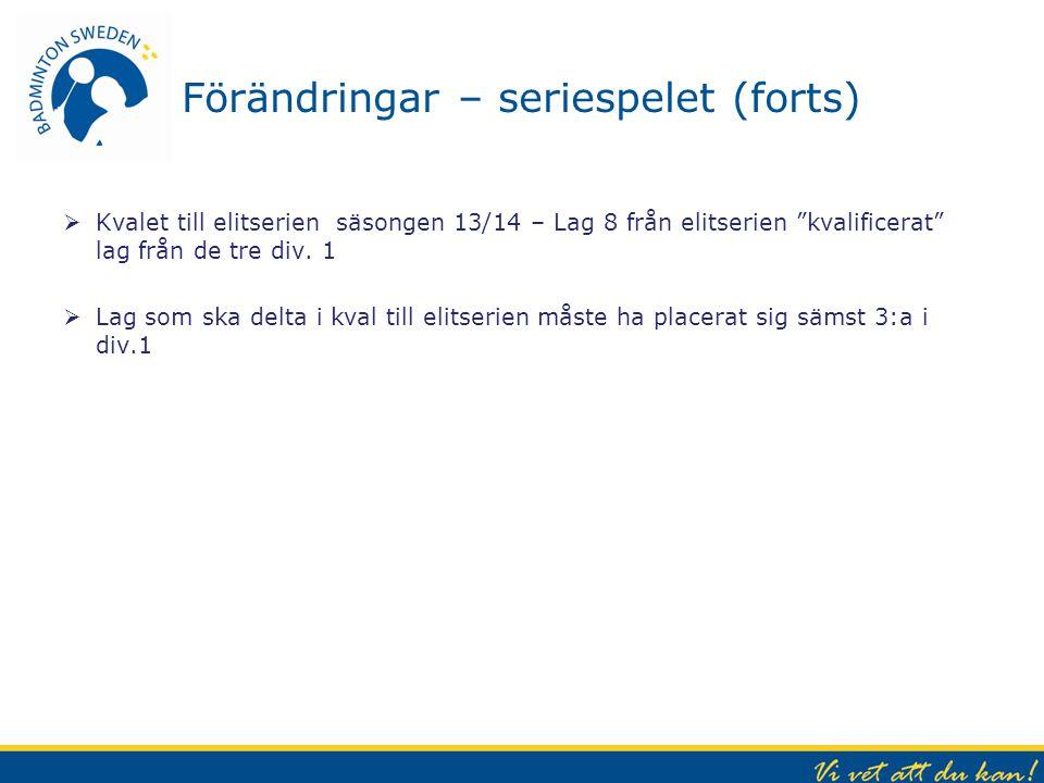 """Förändringar – seriespelet (forts)  Kvalet till elitserien säsongen 13/14 – Lag 8 från elitserien """"kvalificerat"""" lag från de tre div. 1  Lag som ska"""