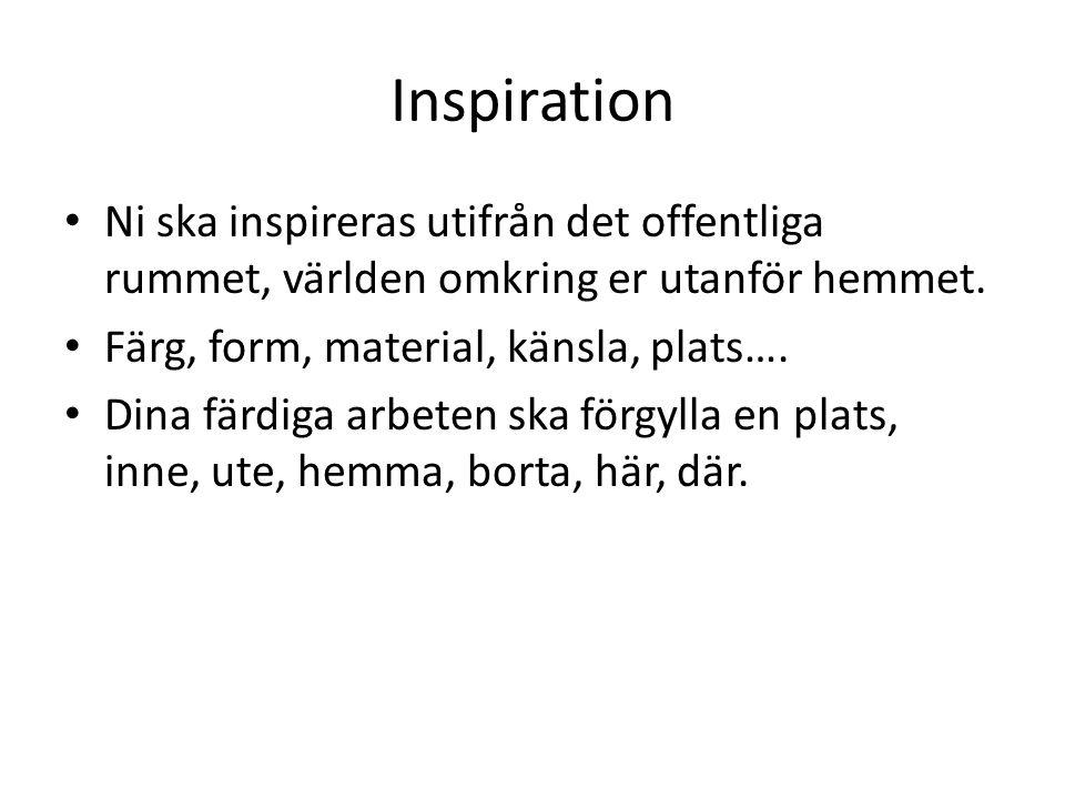 Inspiration Ni ska inspireras utifrån det offentliga rummet, världen omkring er utanför hemmet. Färg, form, material, känsla, plats…. Dina färdiga arb