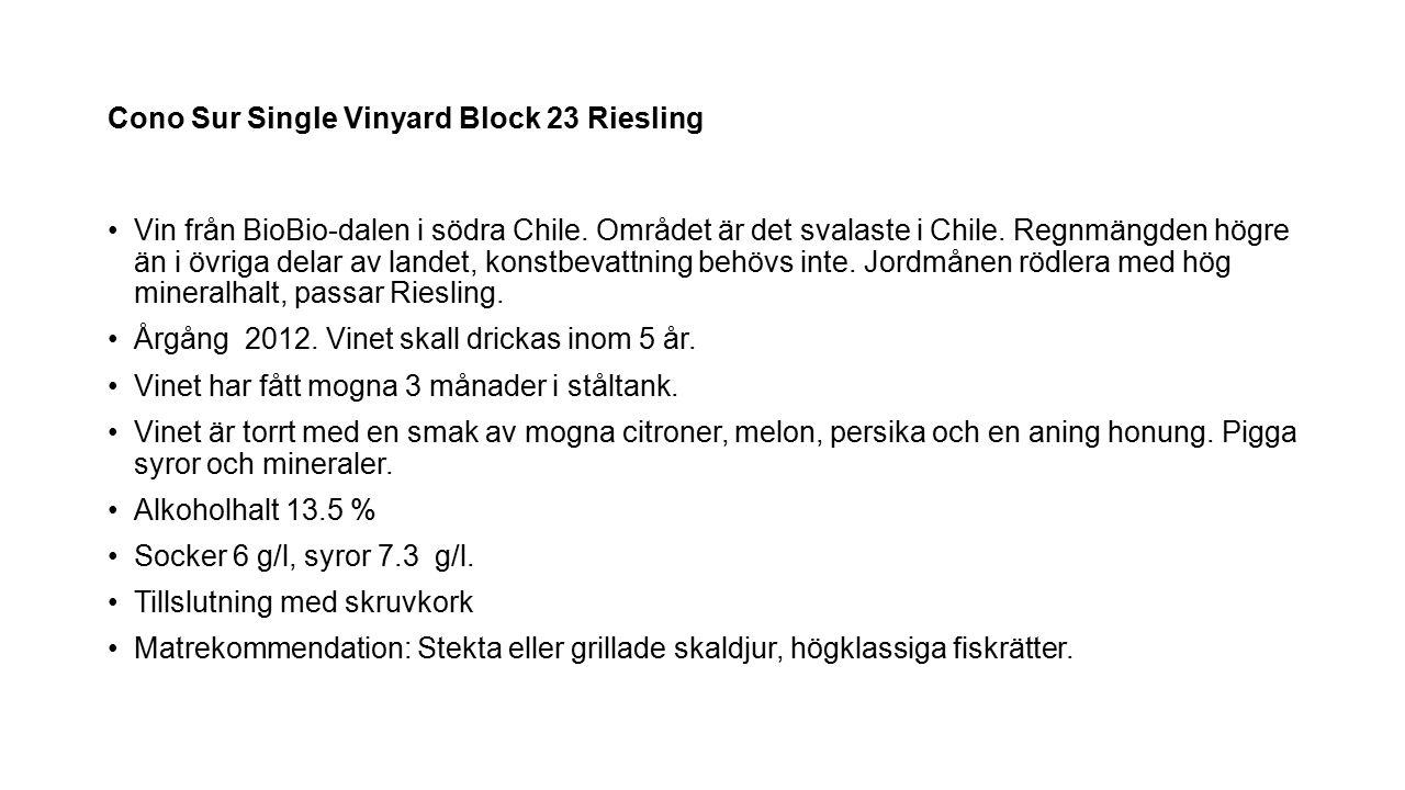 Cono Sur Single Vinyard Block 23 Riesling Vin från BioBio-dalen i södra Chile. Området är det svalaste i Chile. Regnmängden högre än i övriga delar av