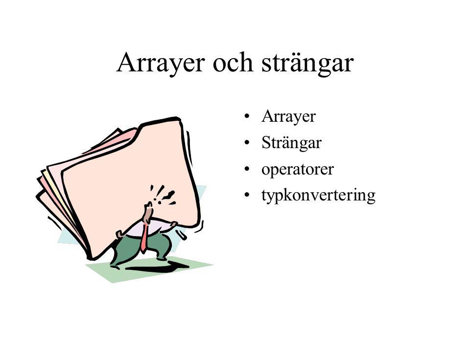 Arrayer och strängar Arrayer Strängar operatorer typkonvertering
