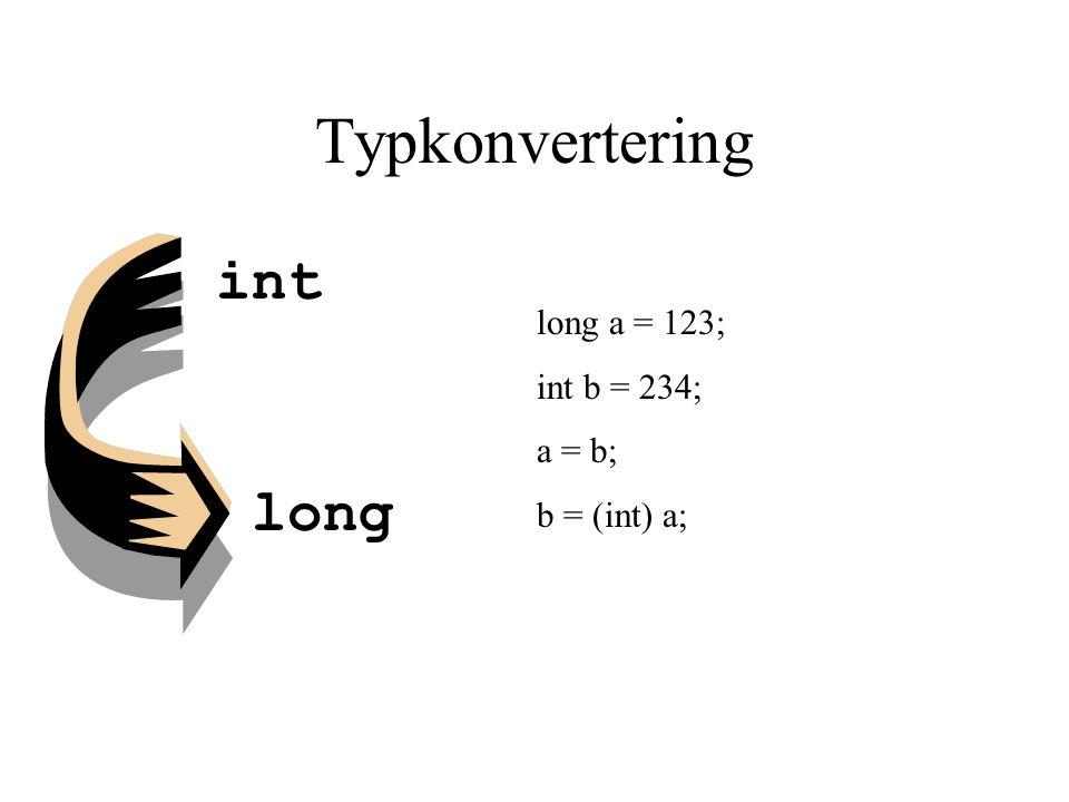 Typkonvertering long int long a = 123; int b = 234; a = b; b = (int) a;
