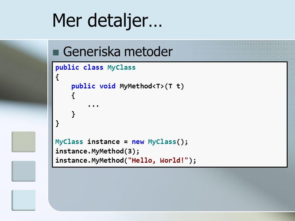 Generiska metoder public class MyClass { public void MyMethod (T t) {...