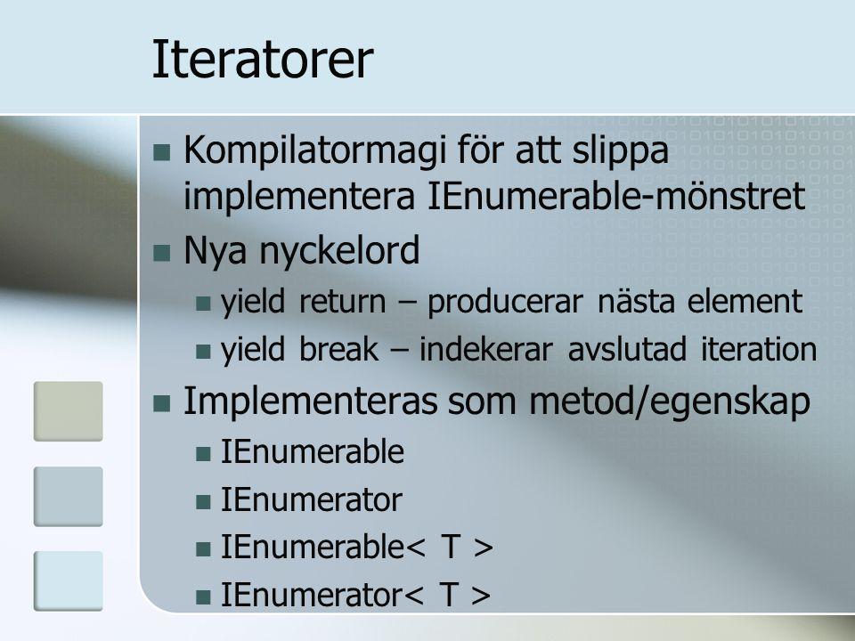 Iteratorer Kompilatormagi för att slippa implementera IEnumerable-mönstret Nya nyckelord yield return – producerar nästa element yield break – indekerar avslutad iteration Implementeras som metod/egenskap IEnumerable IEnumerator IEnumerable IEnumerator