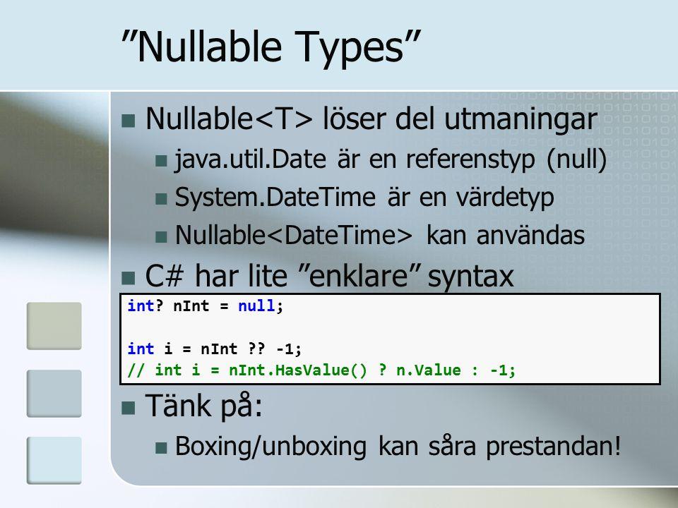 Nullable Types Nullable löser del utmaningar java.util.Date är en referenstyp (null) System.DateTime är en värdetyp Nullable kan användas C# har lite enklare syntax Tänk på: Boxing/unboxing kan såra prestandan.