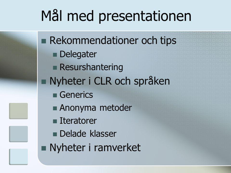 Mål med presentationen Rekommendationer och tips Delegater Resurshantering Nyheter i CLR och språken Generics Anonyma metoder Iteratorer Delade klasser Nyheter i ramverket