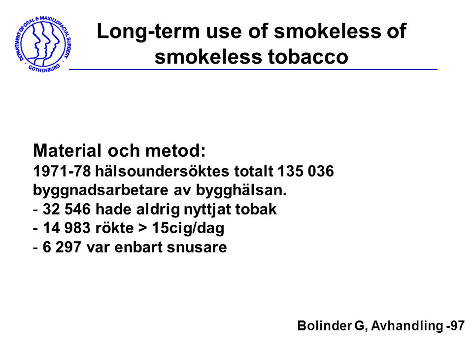 Long-term use of smokeless of smokeless tobacco Material och metod: 1971-78 hälsoundersöktes totalt 135 036 byggnadsarbetare av bygghälsan. - 32 546 h