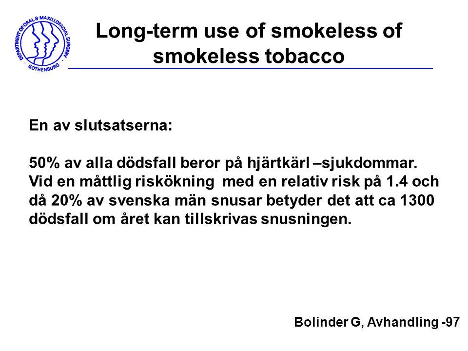 Long-term use of smokeless of smokeless tobacco En av slutsatserna: 50% av alla dödsfall beror på hjärtkärl –sjukdommar. Vid en måttlig riskökning med