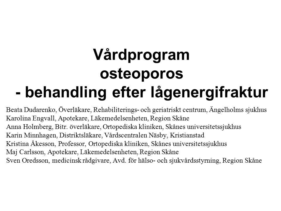 Vårdprogram osteoporos - behandling efter lågenergifraktur Beata Dudarenko, Överläkare, Rehabiliterings- och geriatriskt centrum, Ängelholms sjukhus K