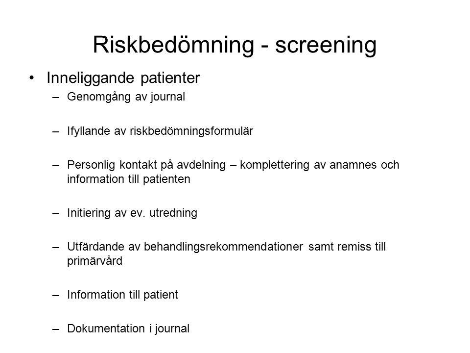 Riskbedömning - screening Inneliggande patienter –Genomgång av journal –Ifyllande av riskbedömningsformulär –Personlig kontakt på avdelning – komplett