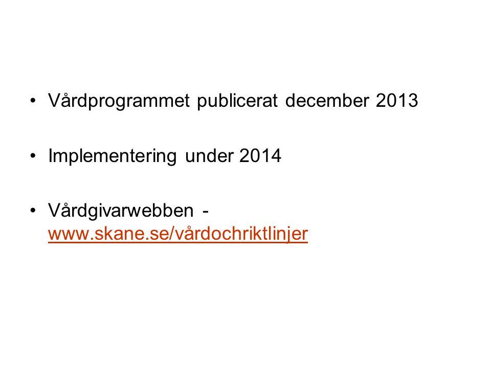 Vårdprogrammet publicerat december 2013 Implementering under 2014 Vårdgivarwebben - www.skane.se/vårdochriktlinjer www.skane.se/vårdochriktlinjer