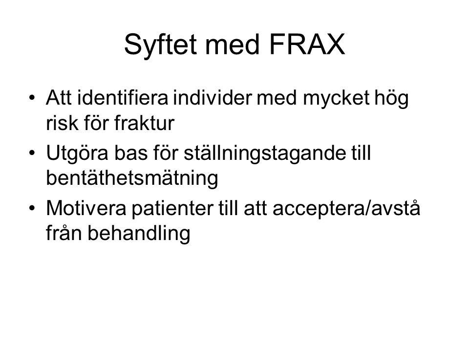 Syftet med FRAX Att identifiera individer med mycket hög risk för fraktur Utgöra bas för ställningstagande till bentäthetsmätning Motivera patienter t