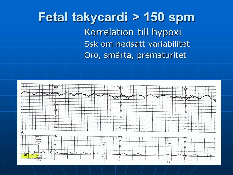 Y Vladic Stjernholm Fetal takycardi > 150 spm Korrelation till hypoxi Ssk om nedsatt variabilitet Oro, smärta, prematuritet