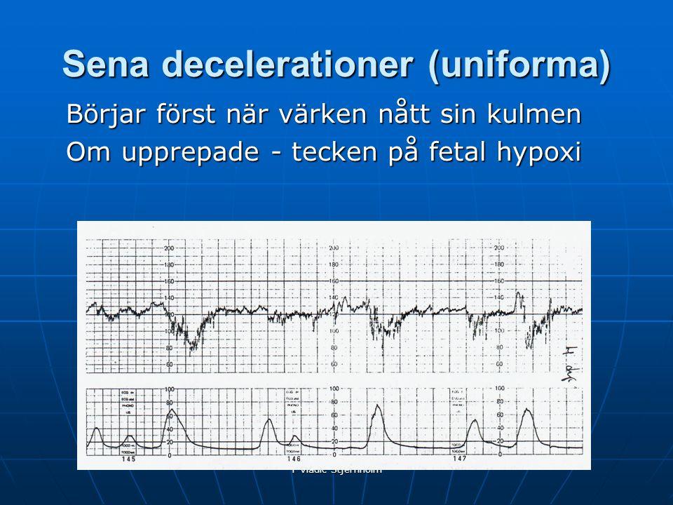 Y Vladic Stjernholm Sena decelerationer (uniforma) Börjar först när värken nått sin kulmen Om upprepade - tecken på fetal hypoxi