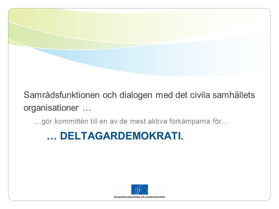 Samrådsfunktionen och dialogen med det civila samhällets organisationer … …gör kommittén till en av de mest aktiva förkämparna för… … DELTAGARDEMOKRATI.