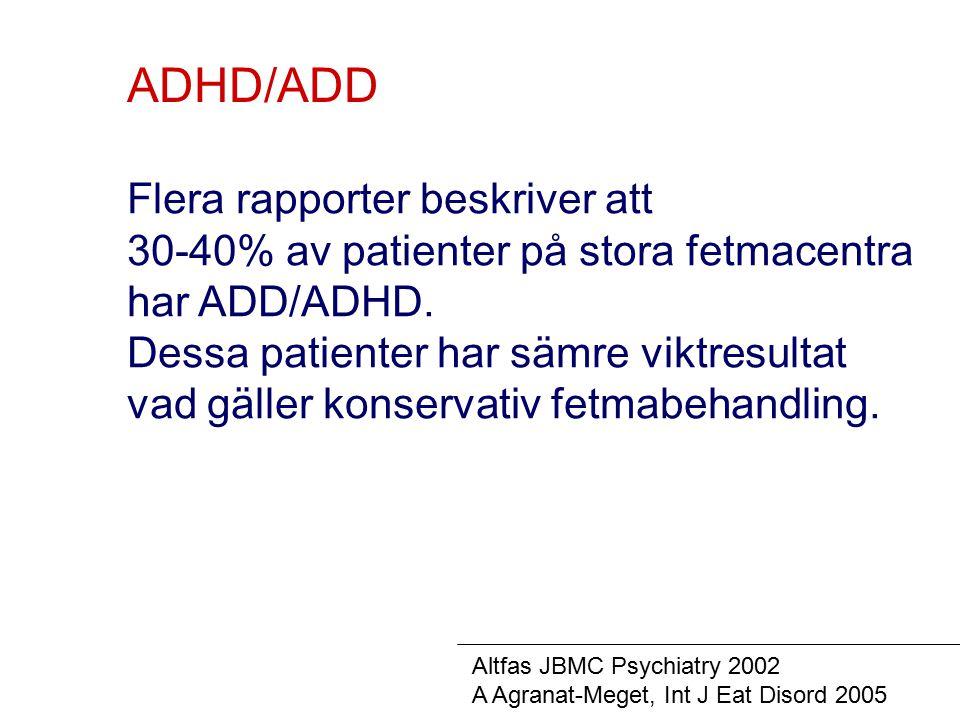 ADHD/ADD Flera rapporter beskriver att 30-40% av patienter på stora fetmacentra har ADD/ADHD. Dessa patienter har sämre viktresultat vad gäller konser