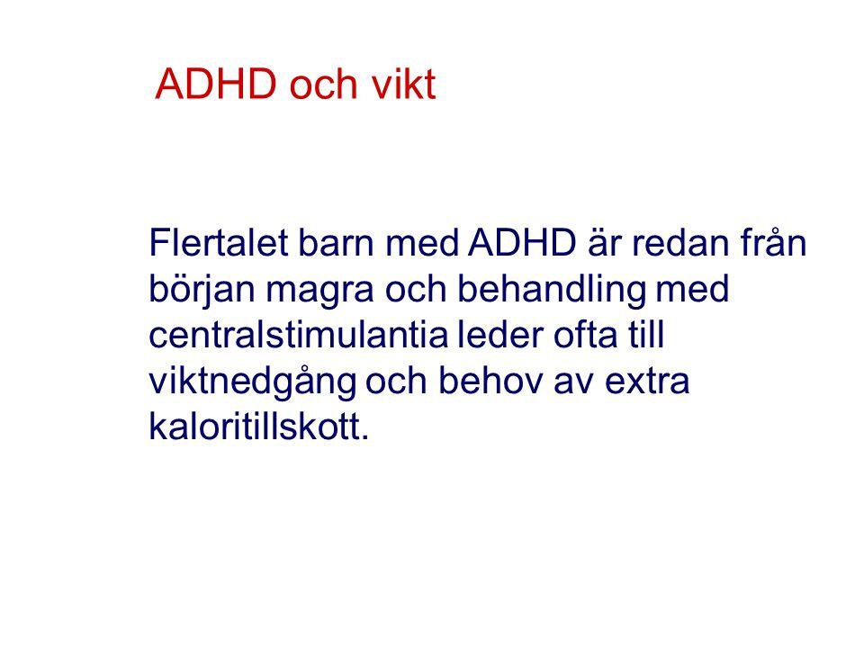 ADHD och vikt Flertalet barn med ADHD är redan från början magra och behandling med centralstimulantia leder ofta till viktnedgång och behov av extra