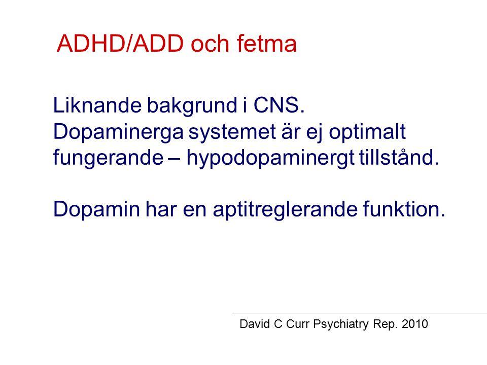 ADHD/ADD och fetma Liknande bakgrund i CNS. Dopaminerga systemet är ej optimalt fungerande – hypodopaminergt tillstånd. Dopamin har en aptitreglerande