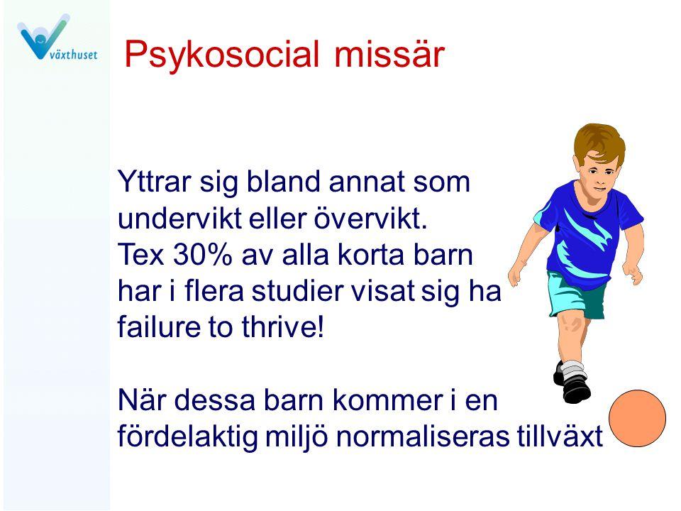 Psykosocial missär Yttrar sig bland annat som undervikt eller övervikt. Tex 30% av alla korta barn har i flera studier visat sig ha failure to thrive!