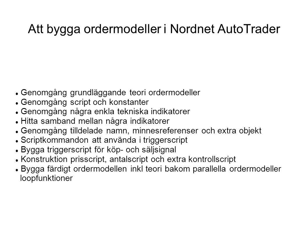 Att bygga ordermodeller i Nordnet AutoTrader Genomgång grundläggande teori ordermodeller Genomgång script och konstanter Genomgång några enkla teknisk