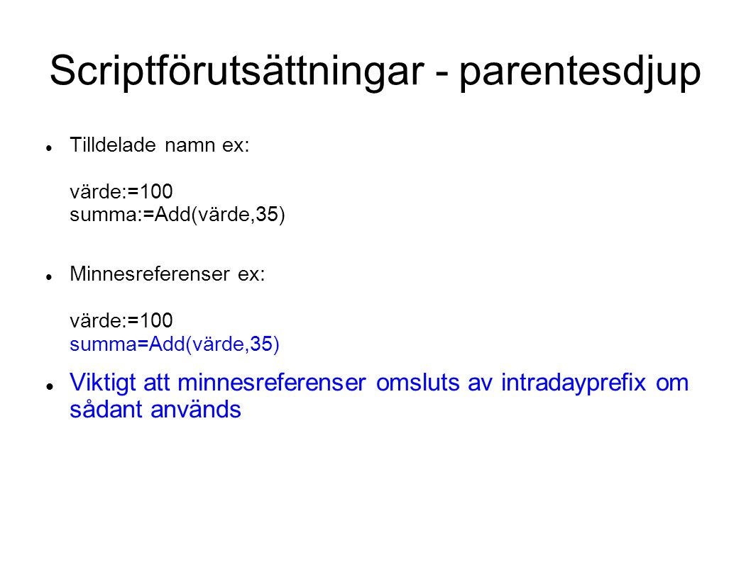 Scriptförutsättningar - parentesdjup Tilldelade namn ex: värde:=100 summa:=Add(värde,35) Minnesreferenser ex: värde:=100 summa=Add(värde,35) Viktigt a
